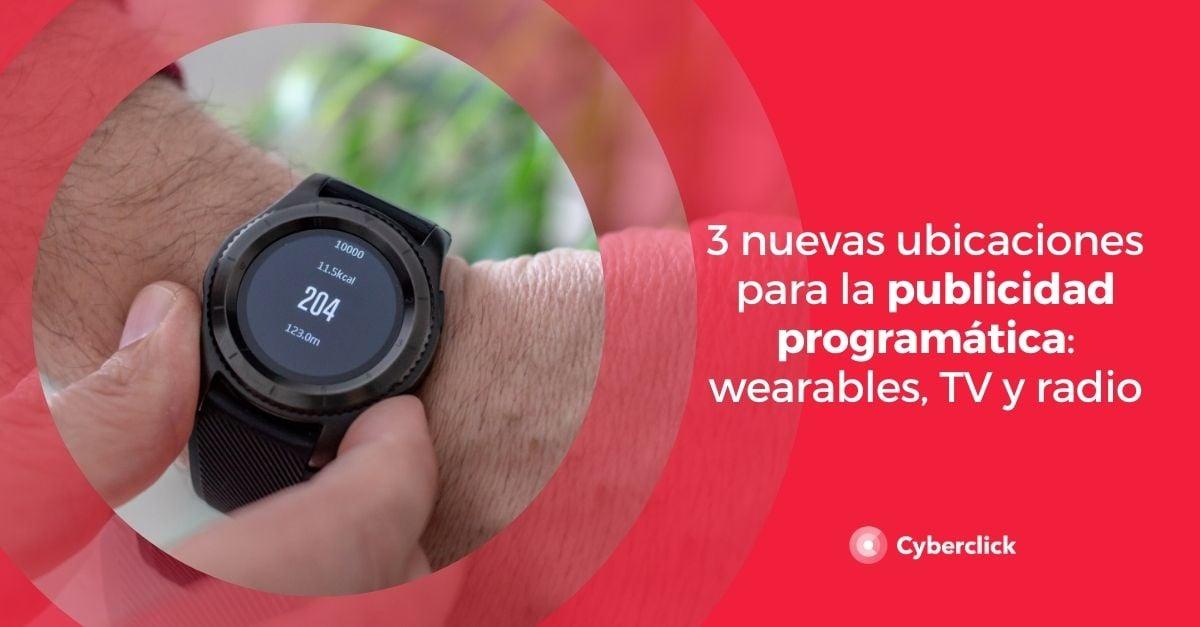3 nuevas ubicaciones para la publicidad programatica wearables, TV y radio