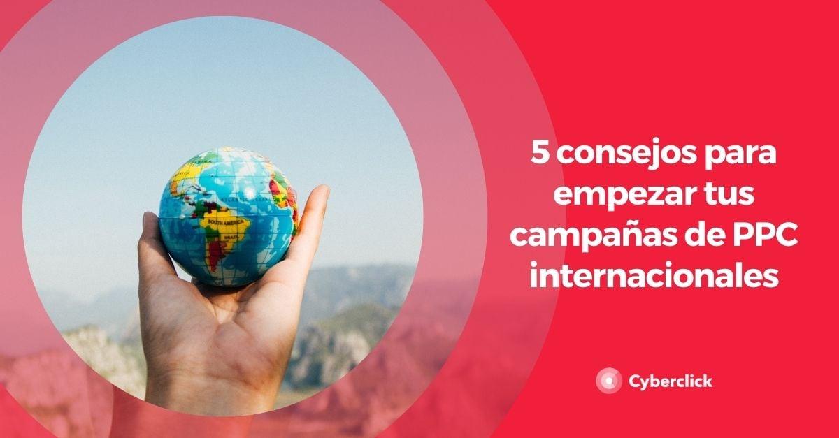 5 consejos para empezar tus campañas de PPC internacionales