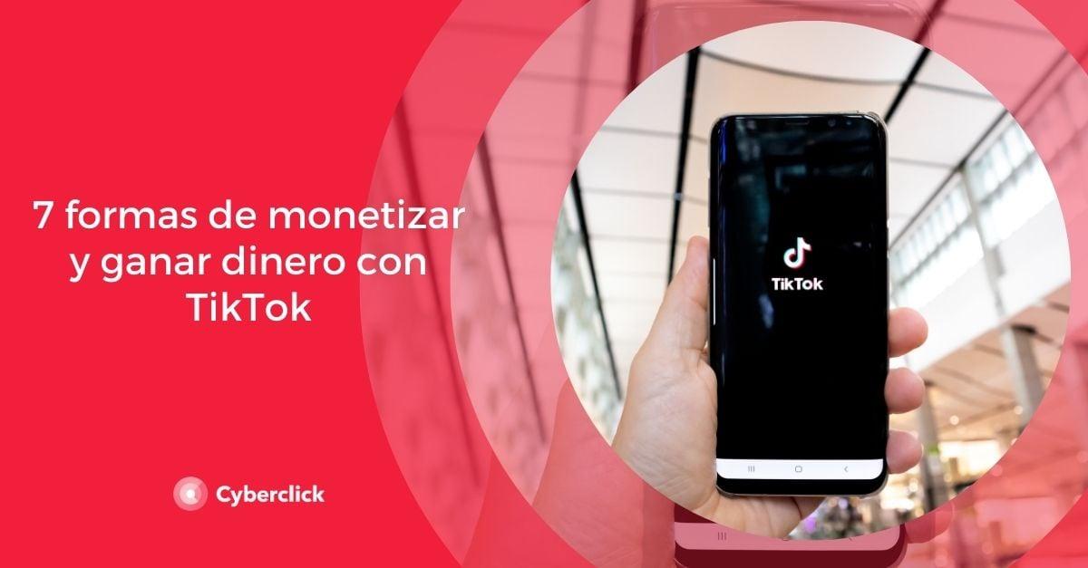7 formas de monetizar y ganar dinero con TikTok