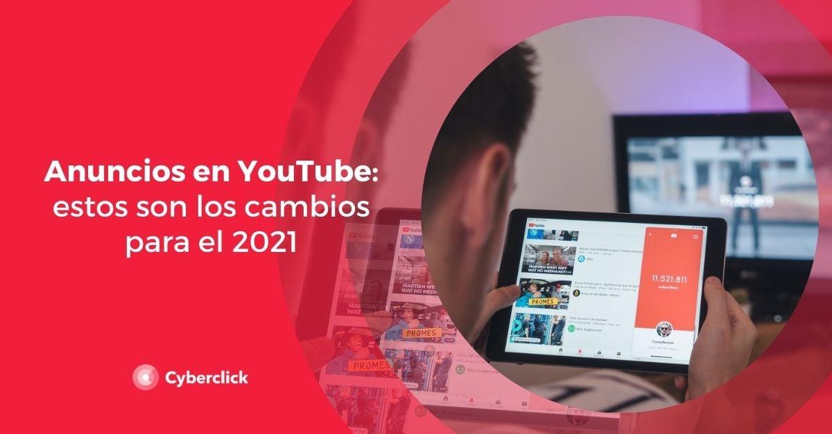 Anuncios en YouTube estos son los cambios para el 2021