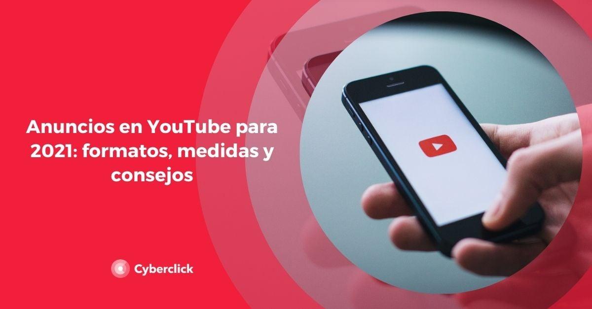 Anuncios en YouTube para 2021 formatos medidas y consejos