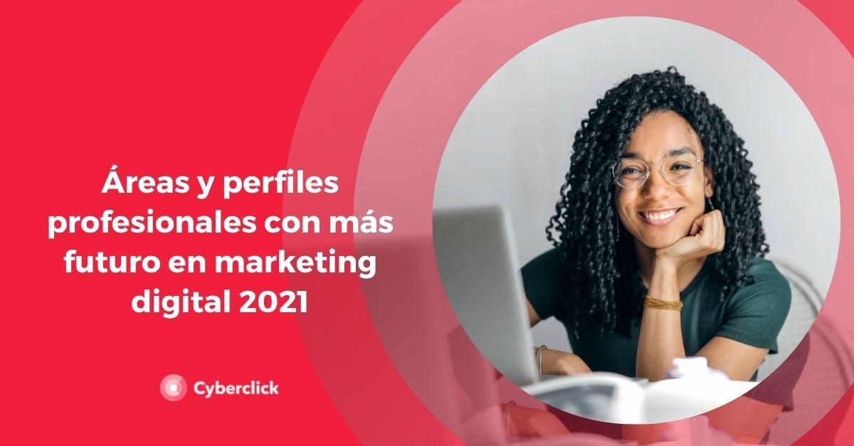 Areas y perfiles profesionales con mas futuro en marketing digital 2021