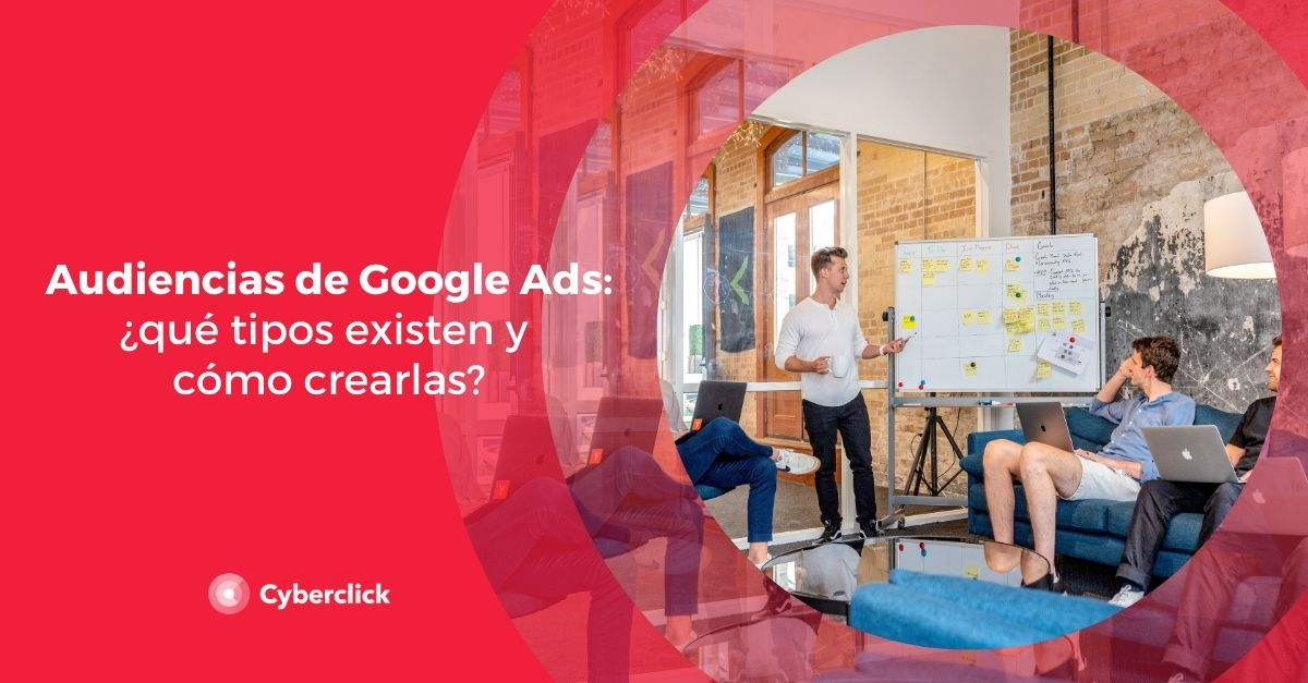 Audiencias de Google Ads que tipos existen y como crearlas