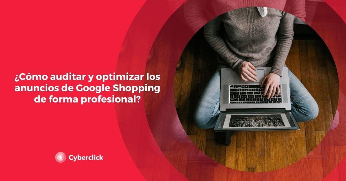 Como auditar y optimizar los anuncios de Google Shopping de forma profesional