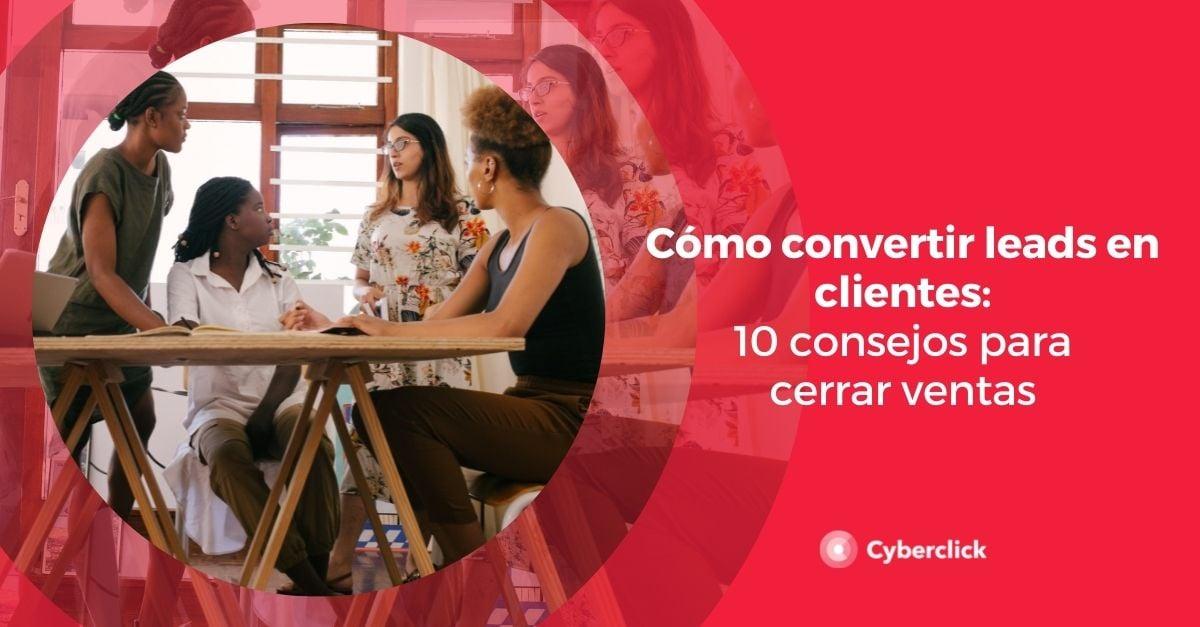 Como convertir leads en clientes 10 consejos para cerrar ventas