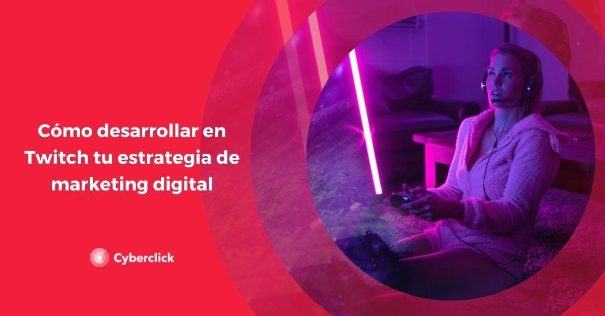Como desarrollar en Twitch tu estrategia de marketing digital