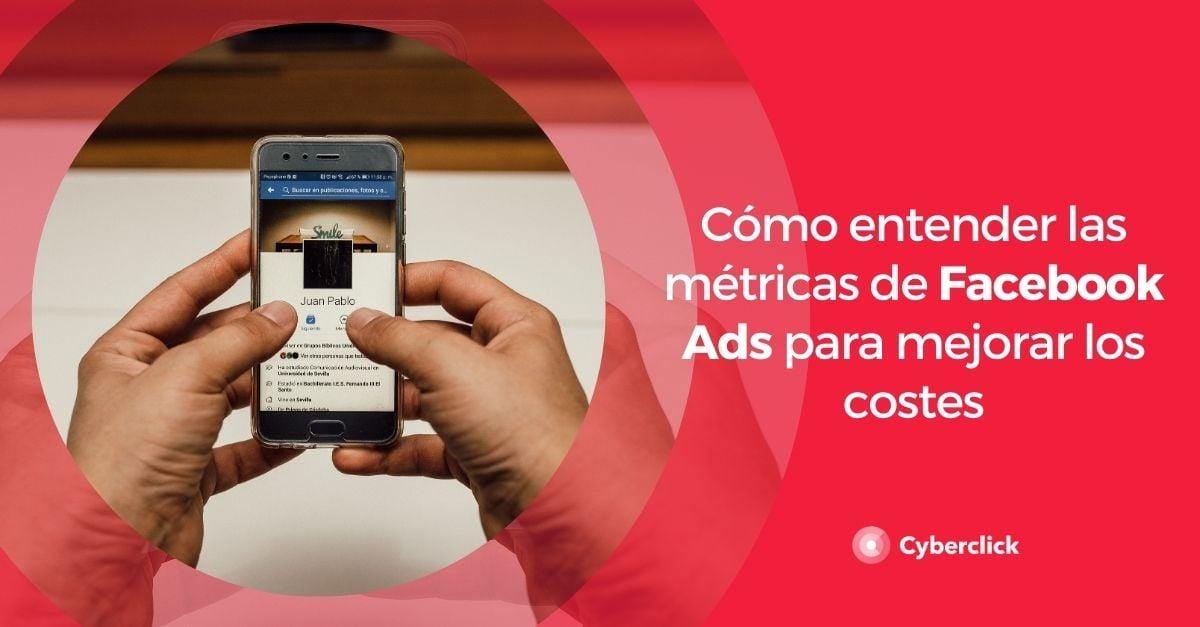 Como entender las metricas de Facebook Ads para mejorar los costes