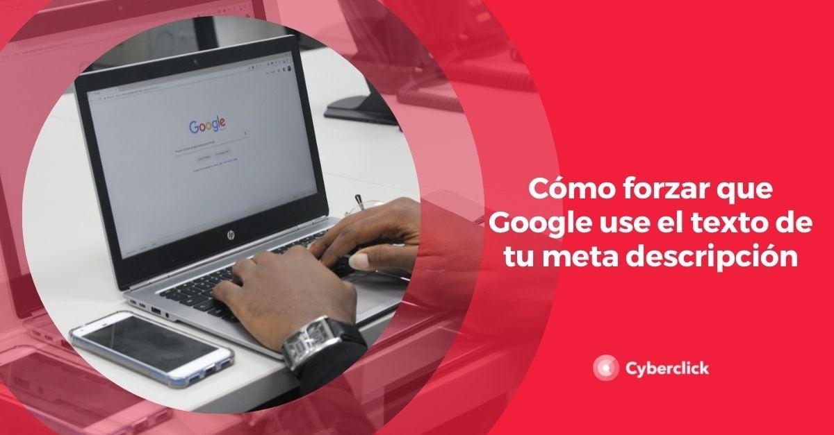 Como forzar que Google use el texto de tu meta descripcion