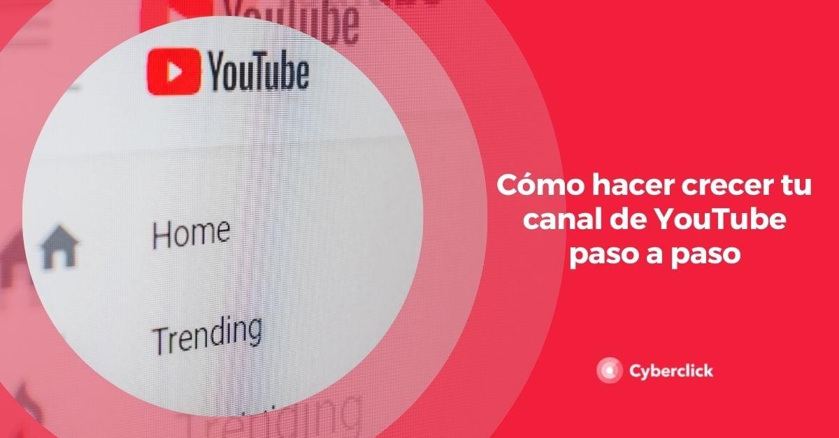 Como hacer crecer tu canal de YouTube paso a paso