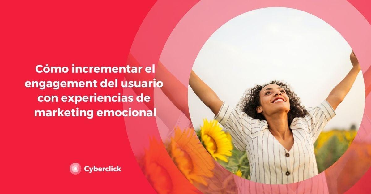 Como incrementar el engagement del usuario con experiencias de marketing emocional