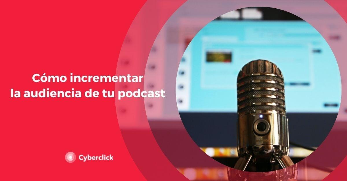 Como incrementar la audiencia de tu podcast