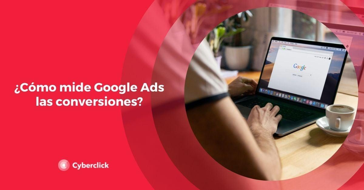 Como mide Google Ads las conversiones