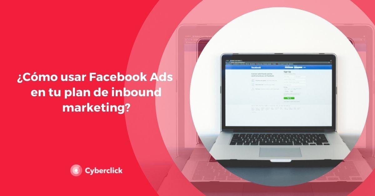 Como usar Facebook Ads en tu plan de inbound marketing