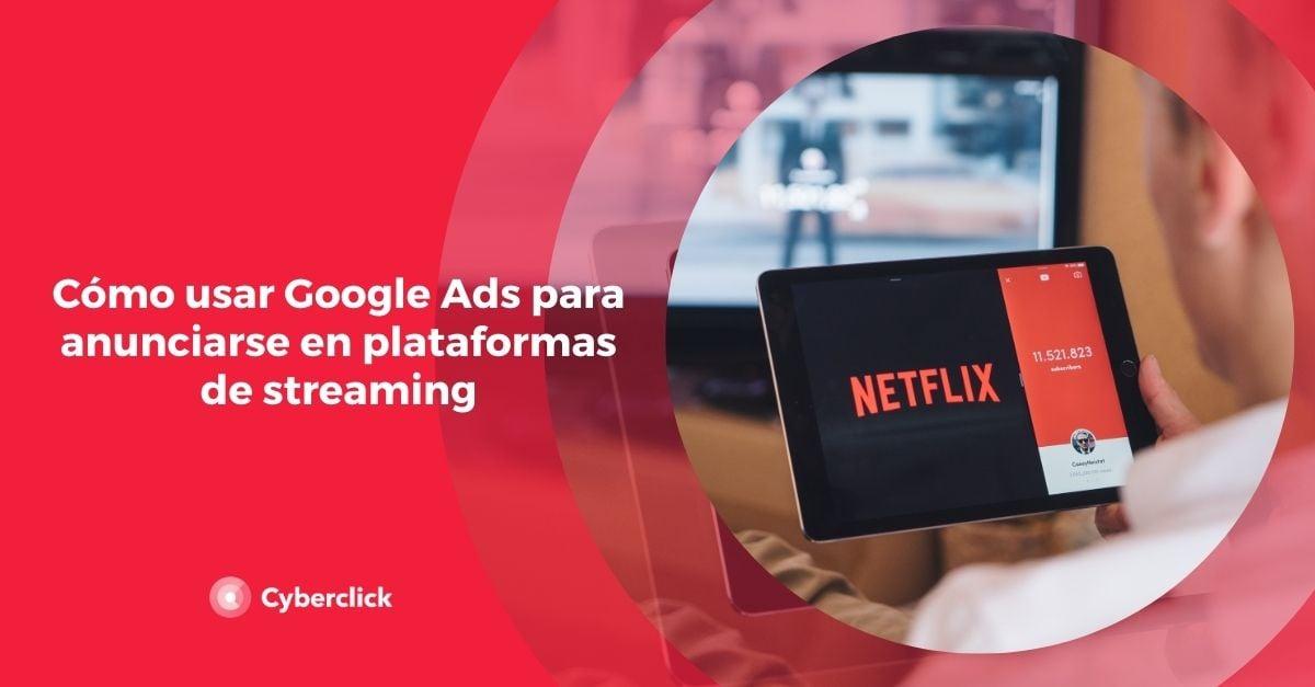 Como usar Google Ads para anunciarse en plataformas de streaming