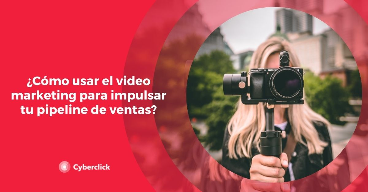 Como usar el video marketing para impulsar tu pipeline de ventas