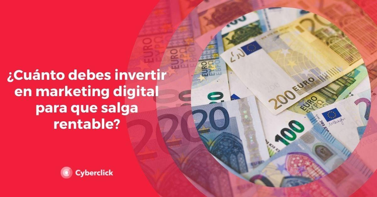 Cuanto debes invertir en marketing digital para que salga rentable
