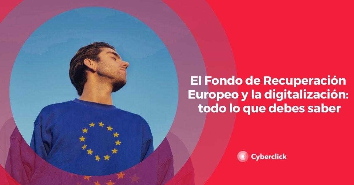 El Fondo de Recuperación Europeo y la digitalizacion todo lo que debes saber