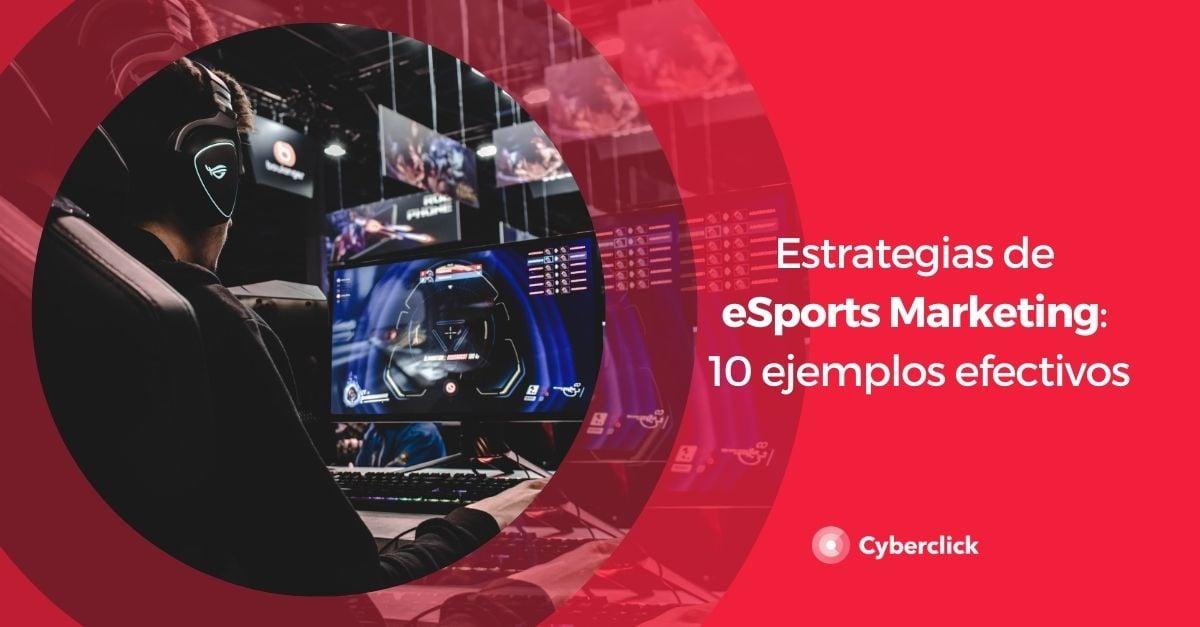 Estrategias de eSports Marketing 10 ejemplos efectivos