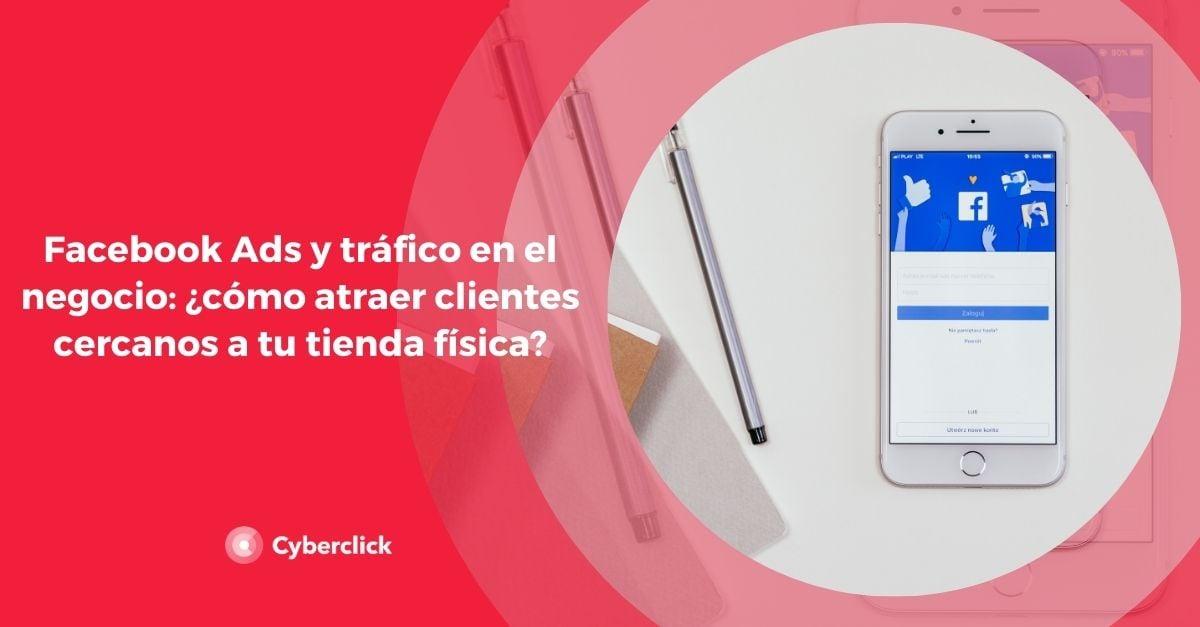 Facebook Ads y trafico en el negocio como atraer clientes cercanos a tu tienda fisica