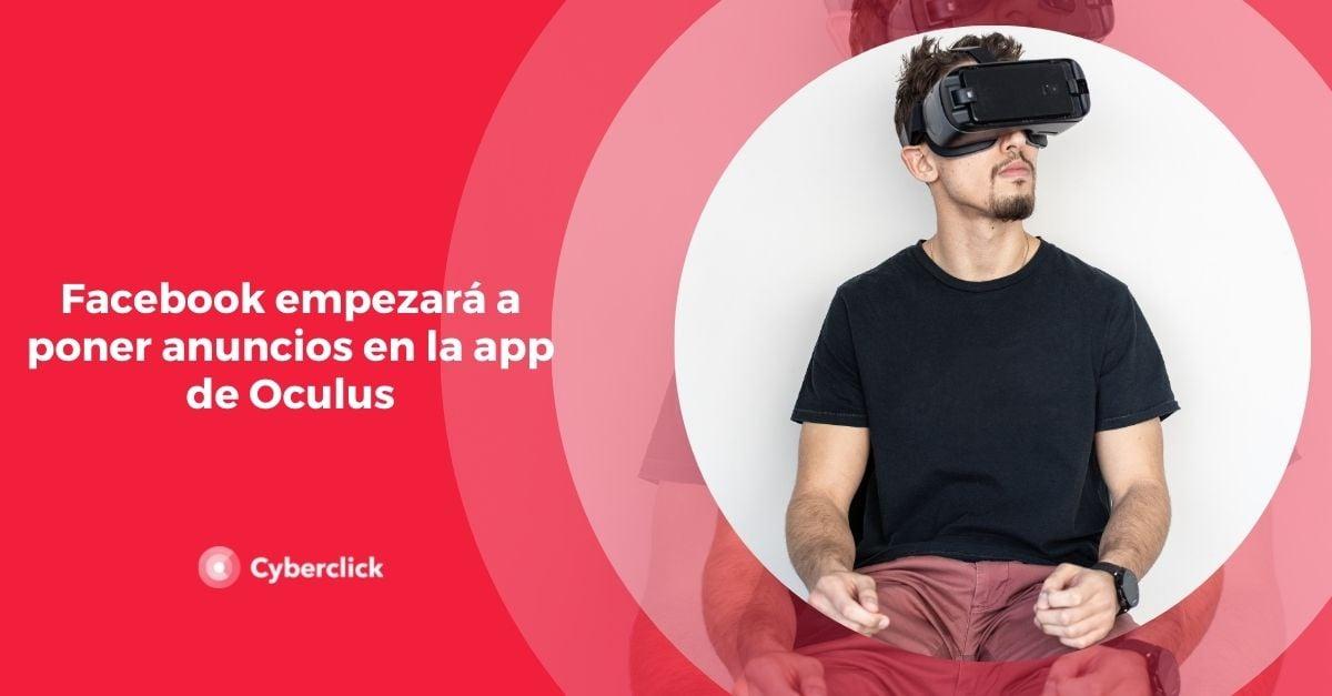 Facebook empezara a poner anuncios en la app de Oculus