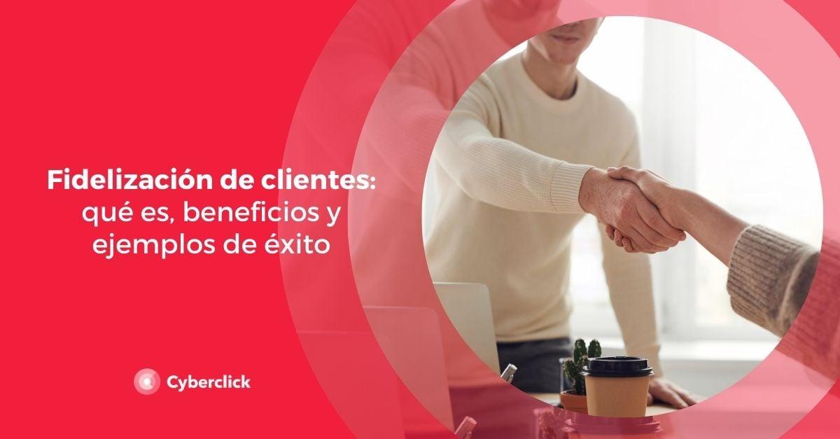 Fidelizacion de clientes que es beneficios y ejemplos de exito