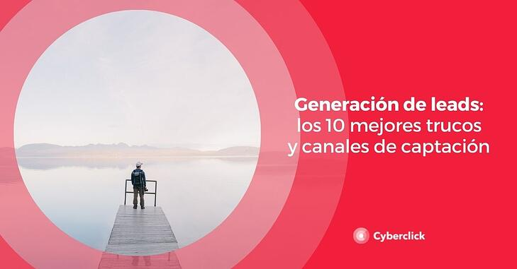 Generacion de leads los 10 mejores trucos y canales de captacion