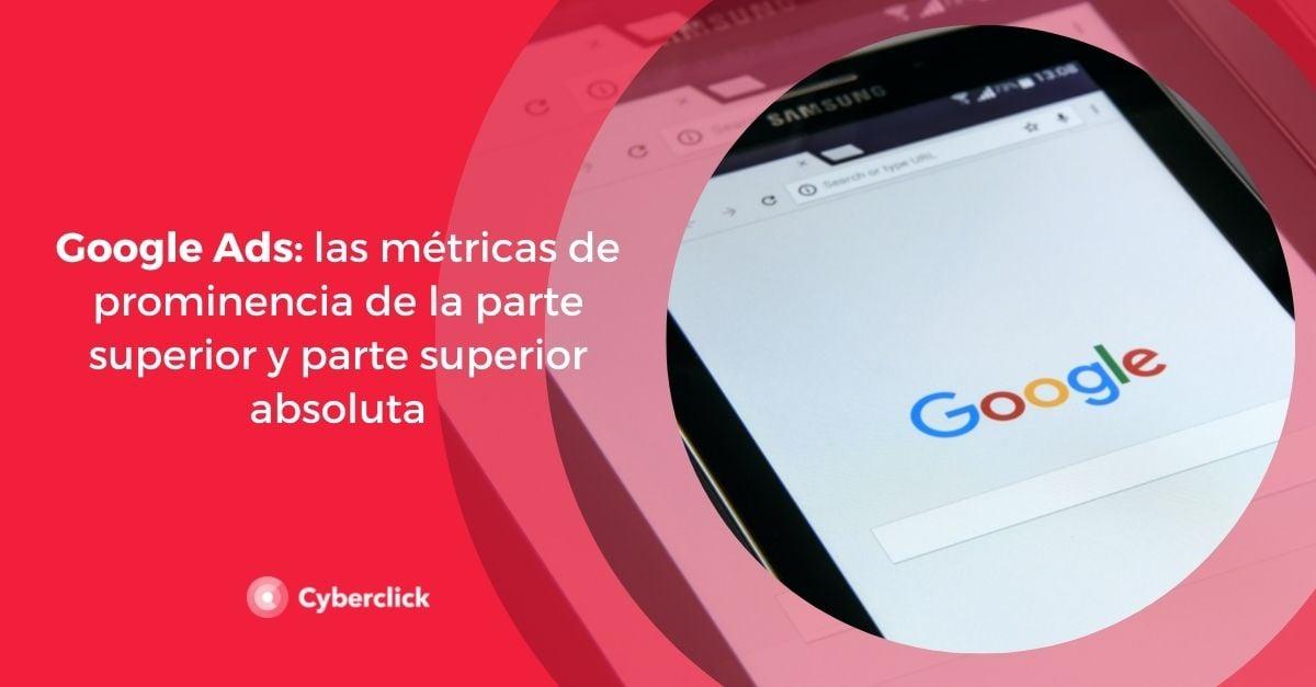 Google Ads las metricas de prominencia de la parte superior y parte superior absoluta