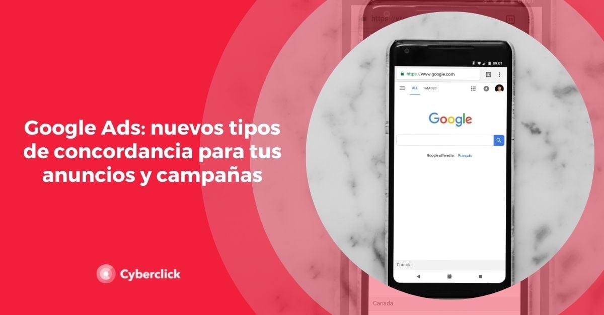 Google Ads nuevos tipos de concordancia para tus anuncios y campanas