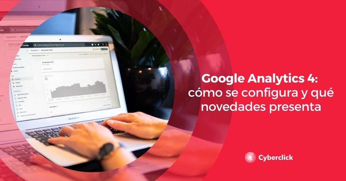 Google Analytics 4 como se configura y que novedades presenta