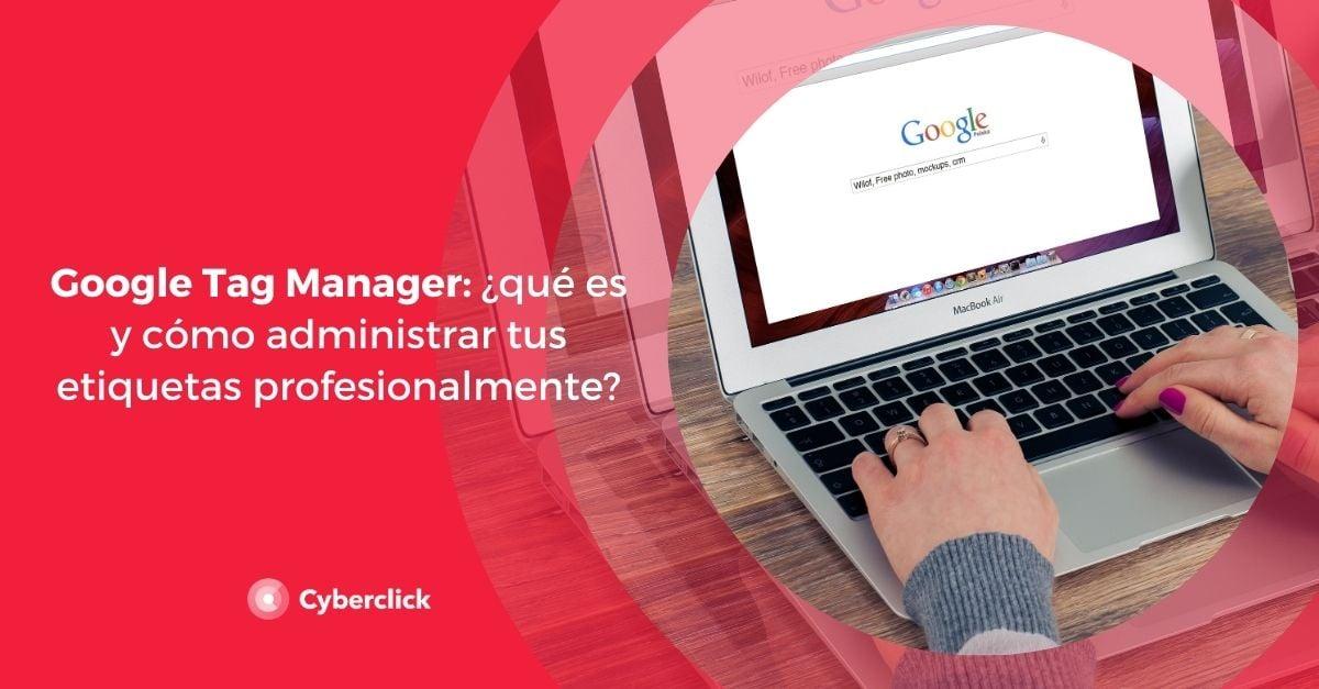 Google Tag Manager que es y como administrar tus etiquetas profesionalmente