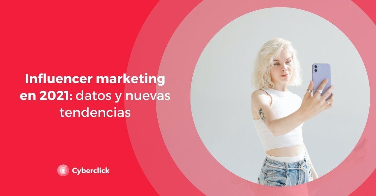 Influencer marketing en 2021 datos y nuevas tendencias