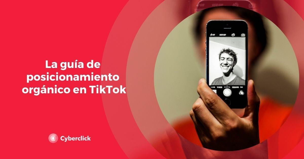 La guia de posicionamiento organico en TikTok