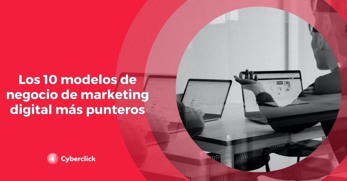 Los modelos de negocio de marketing digital mas punteros