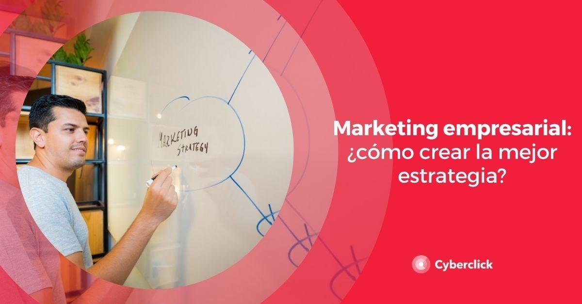 Marketing empresarial como crear la mejor estrategia