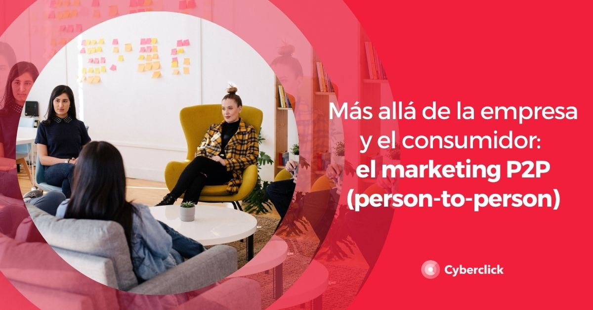 Mas alla de la empresa y el consumidor el marketing P2P person to person