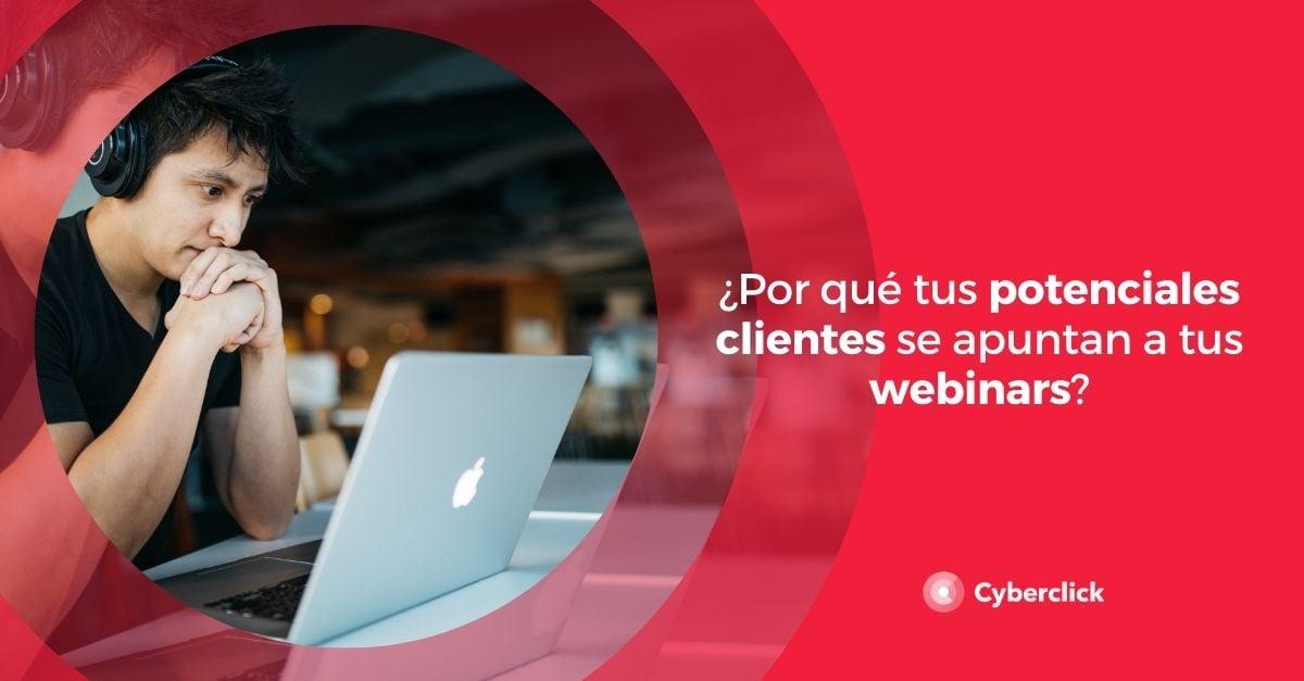 Por que tus potenciales clientes se apuntan a tus webinars