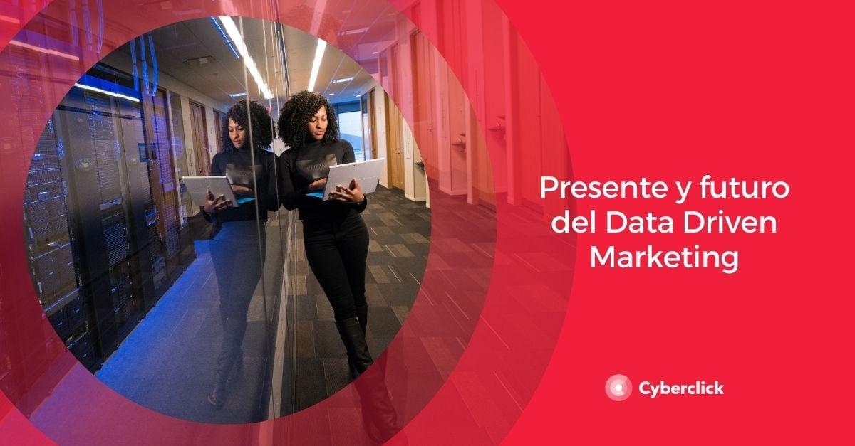 Presente y futuro del Data Driven Marketing