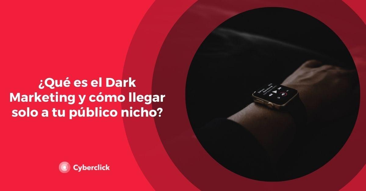Que es el Dark Marketing y como llegar solo a tu publico nicho