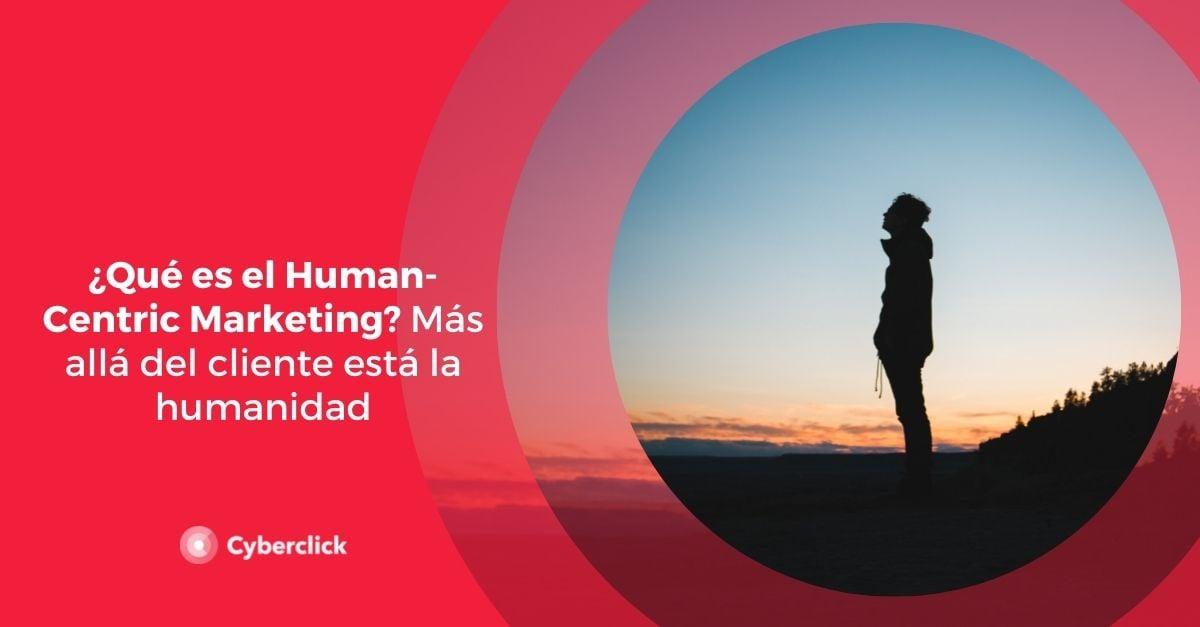 Que es el Human Centric Marketing Mas alla del cliente esta la humanidad