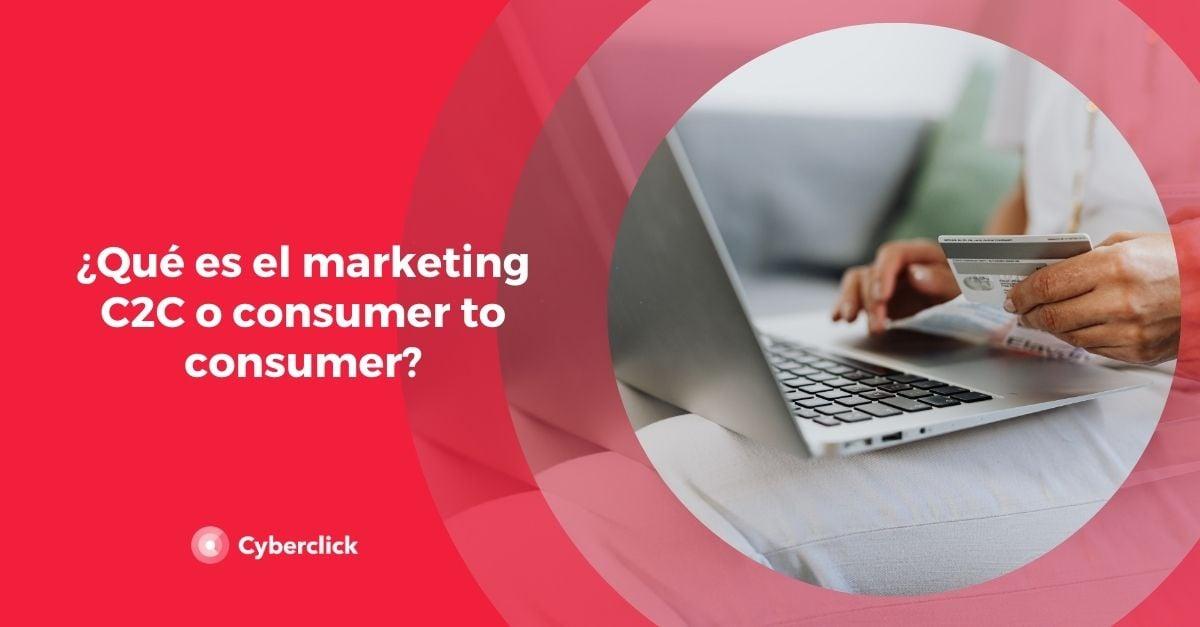 Que es el marketing C2C o consumer to consumer