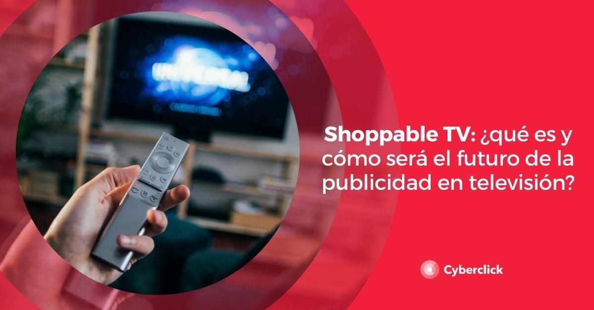 Shoppable TV que es y como sera el futuro de la publicidad en television