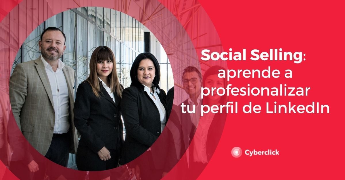 Social Selling aprende a profesionalizar tu perfil de LinkedIn