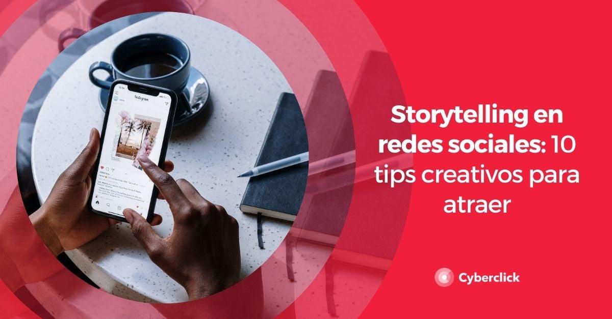 Storytelling en redes sociales 10 tips creativos para atraer