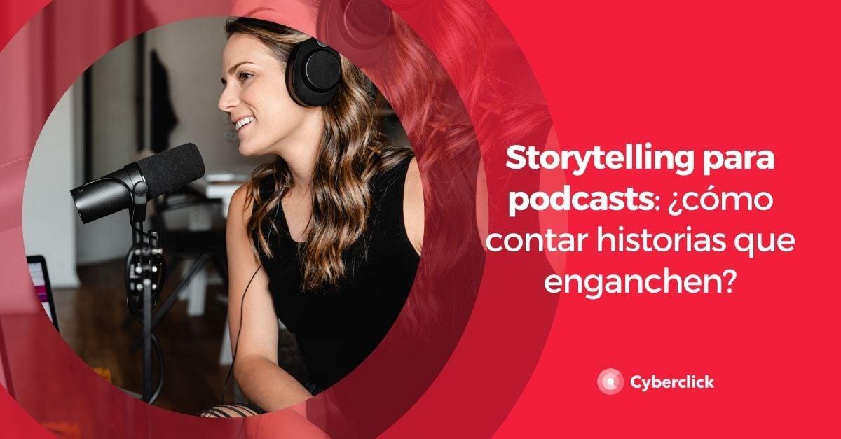 Storytelling para podcasts como contar historias que enganchen