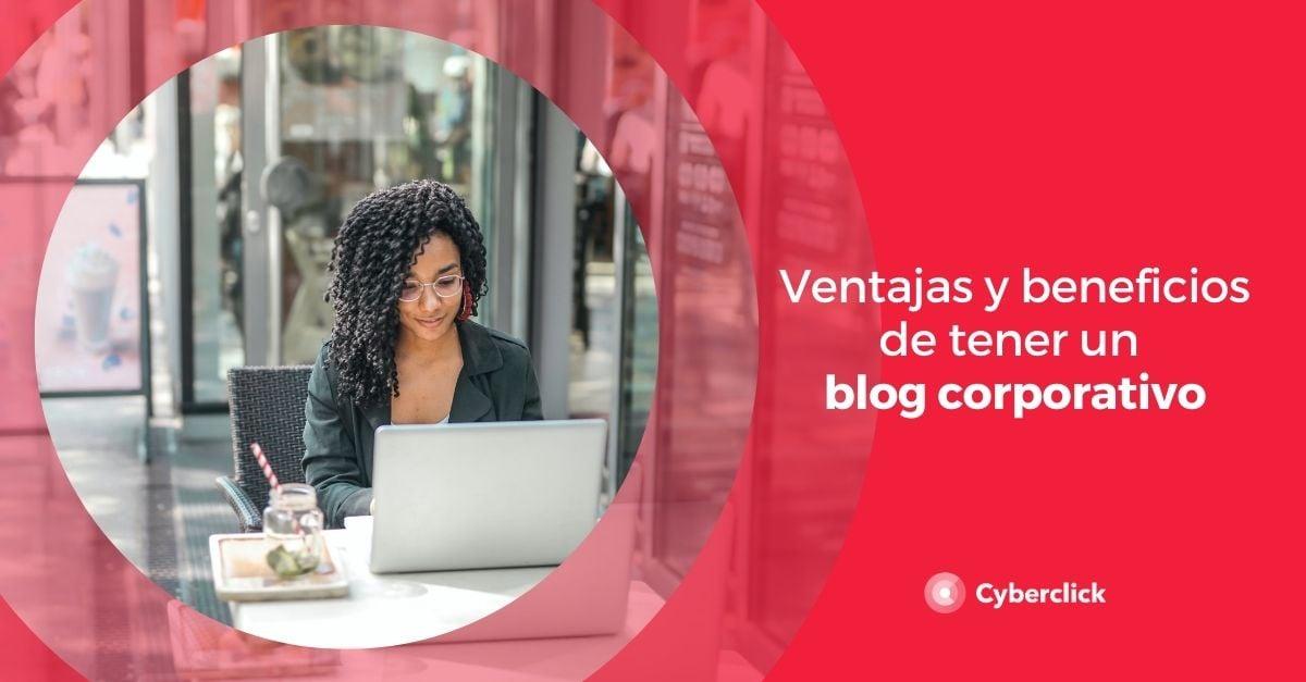 Ventajas y beneficios de tener un blog corporativo