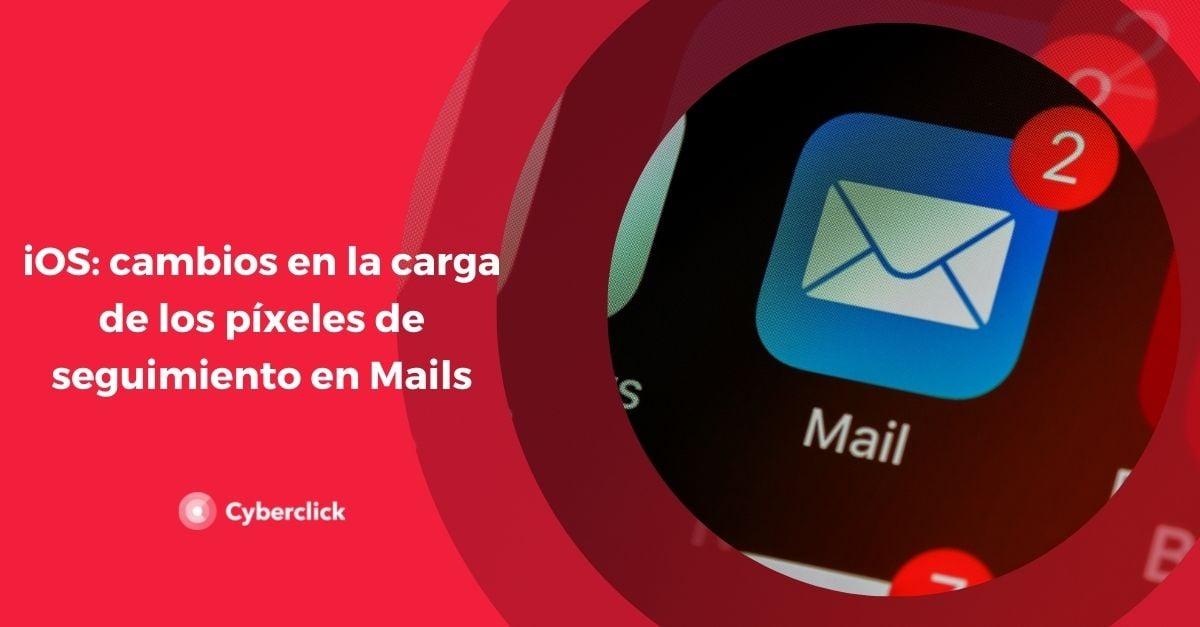 iOS cambios en la carga de los pixeles de seguimiento en Mails