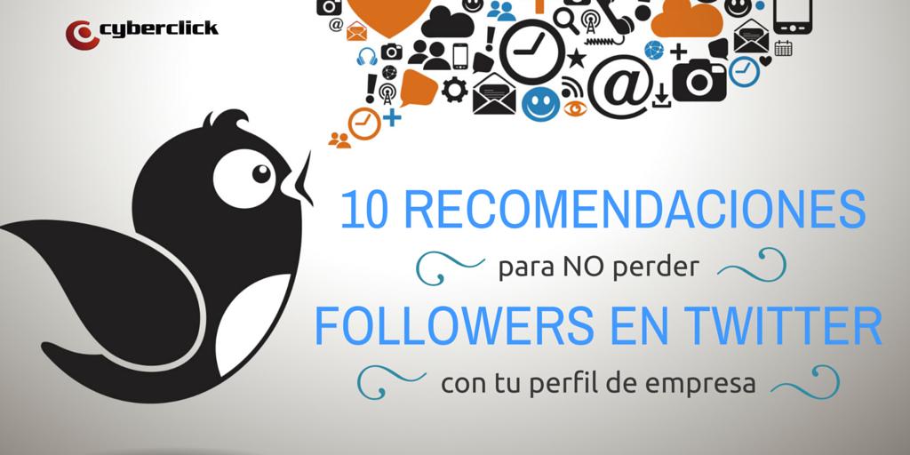 10 recomendaciones para no perder followers en twitter con tu perfil de empresa