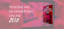 50 Tendencias y Predicciones de Marketing Online 2018