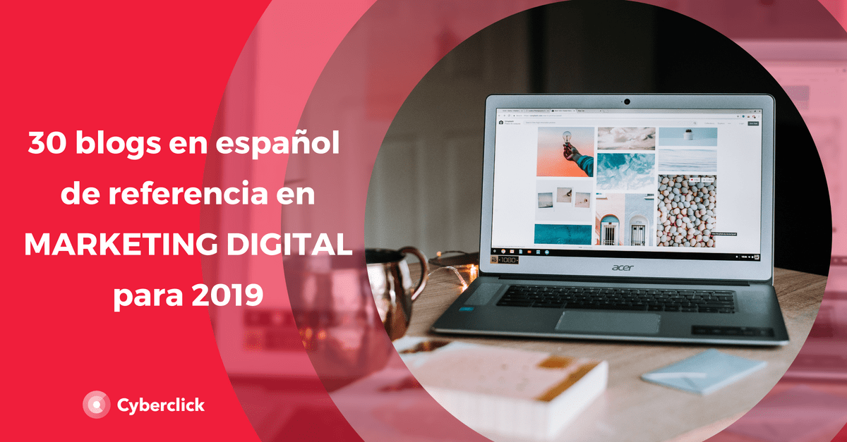 30 blogs de marketing digital en espanol de cabecera para 2019
