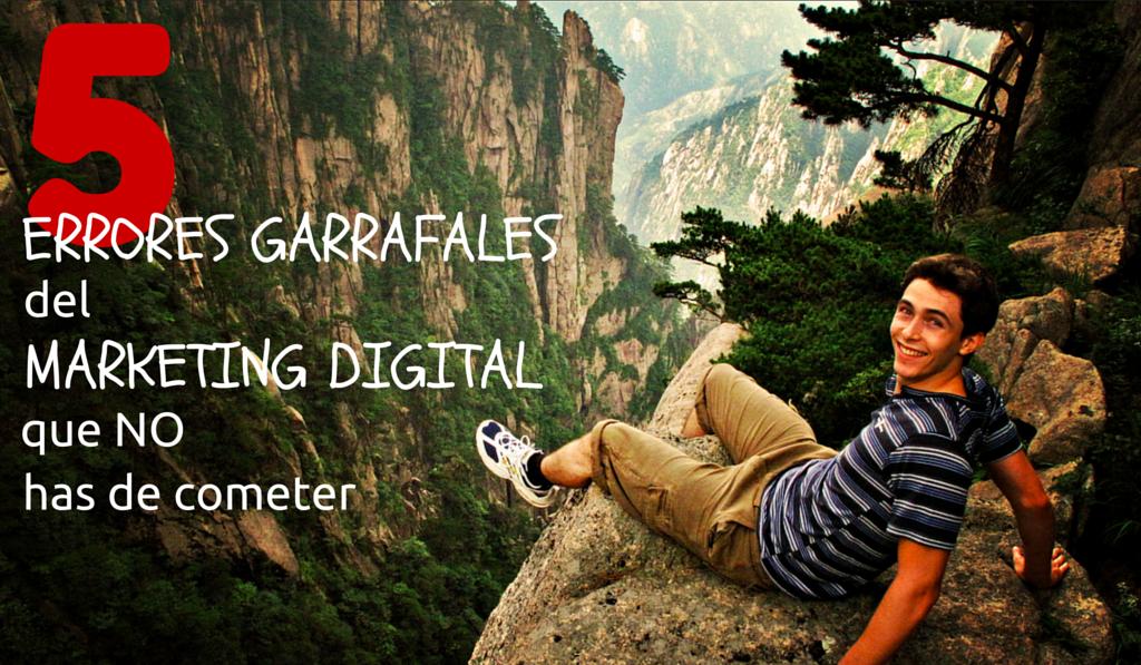 5 errores garrafales del marketing digital que no has de cometer